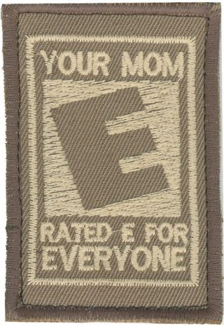 Your mom is rated E for everyone